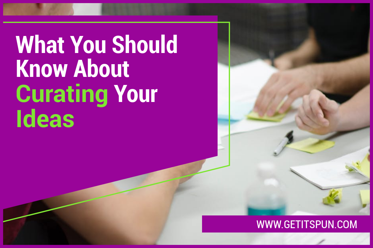 What You Should Know About Curating Your Ideas
