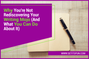 Why You're Not Rediscovering Your Writing Mojo (And What You Can Do About It)